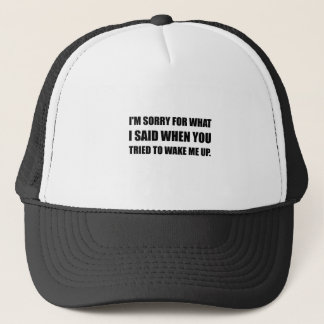 Sorry For What Said Wake Up Trucker Hat