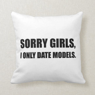 Sorry Girls Date Models Throw Pillow