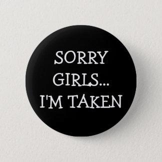 Sorry Girls Im Taken 6 Cm Round Badge