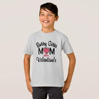 sorry girls mum is my valentine's T-Shirt