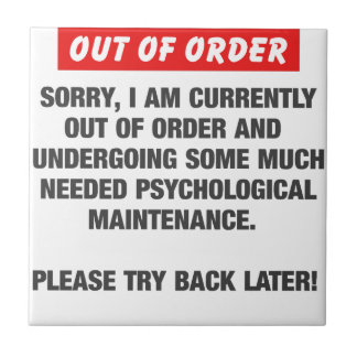 Sorry I Am Currently Out Of Order Tile