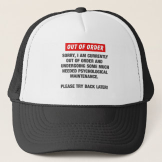 Sorry I Am Currently Out Of Order Trucker Hat