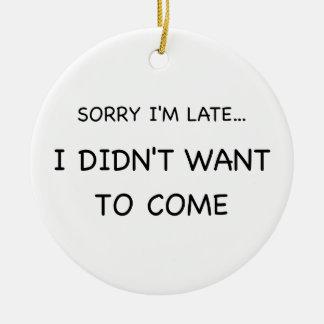 Sorry I Am Late Ceramic Ornament