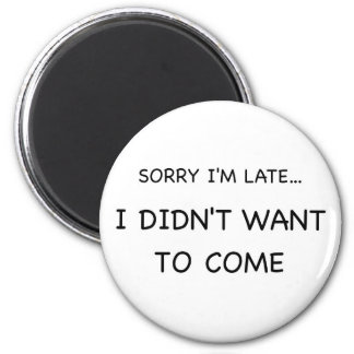 Sorry I Am Late Magnet