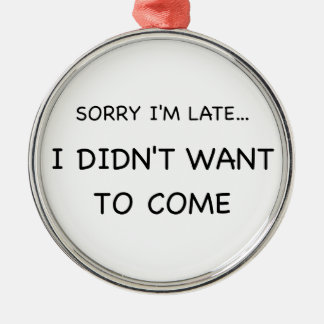 Sorry I Am Late Metal Ornament