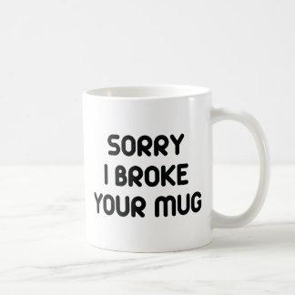 Sorry I Broke Your Mug