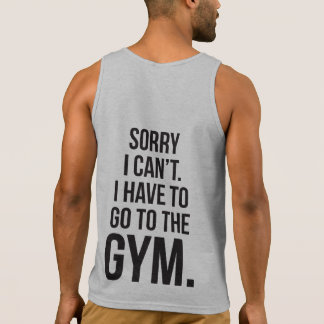 Sorry I Can t I Have To Go To The Gym Tanktop