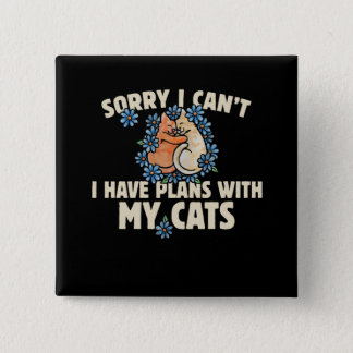 Sorry I can't I have plans with my cats 15 Cm Square Badge