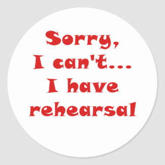 Sorry I Cant I Have Rehearsal Round Sticker