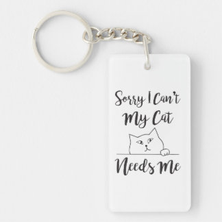 Sorry I Can't My Cat Needs Me Humor Key Ring
