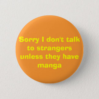 Sorry I don't talk to strangers unless they hav... 6 Cm Round Badge