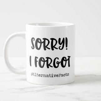 Sorry, I forgot! Large Coffee Mug