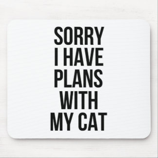Sorry I Have Plans with my Cat Mouse Pad