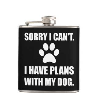 Sorry I Have Plans With My Dog Funny Hip Flask