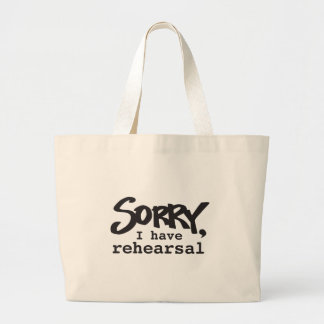 Sorry, I have rehearsal Large Tote Bag