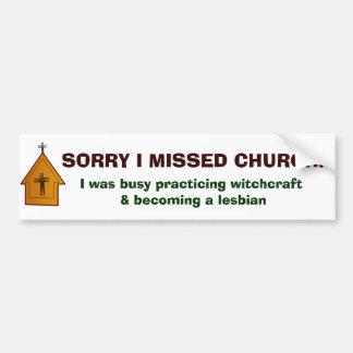 Sorry I missed Church - 1 Bumper Sticker