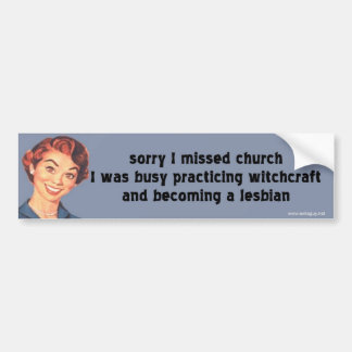sorry I missed church Bumper Sticker