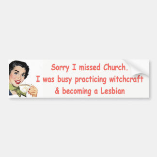 Sorry I missed church Bumper Stickers
