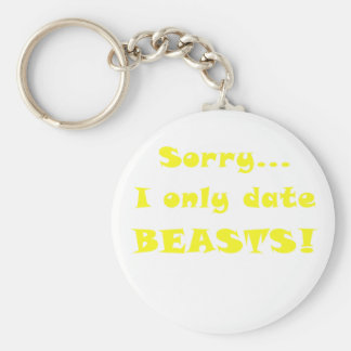 Sorry I Only Date Beasts Keychain