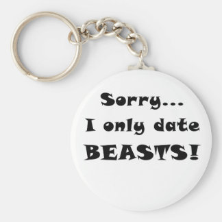 Sorry I Only Date Beasts Key Chains