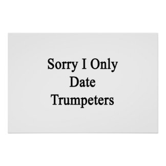 Sorry I Only Date Trumpeters Poster
