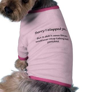 Sorry I Slapped You... Dog Tee Shirt
