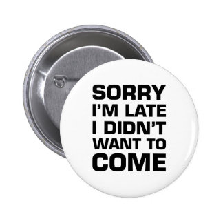 Sorry I'm Late I Didn't Want To Come 6 Cm Round Badge