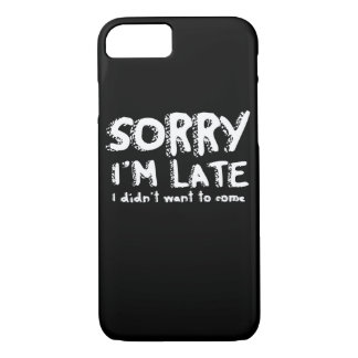 Sorry I'm late I didn't want to come iPhone 7 Case