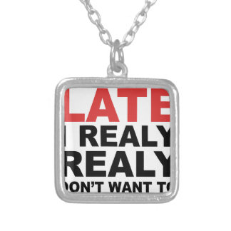 Sorry I'm Late I Realy Realy Don't Want To Come Silver Plated Necklace