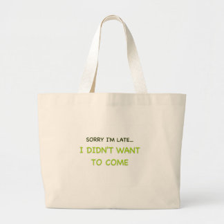 Sorry I'm Late Large Tote Bag