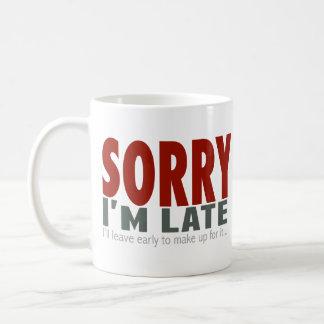 SORRY I'm Late... Classic White Coffee Mug