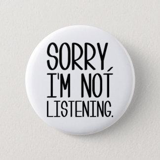 Sorry, I'm Not Listening 6 Cm Round Badge