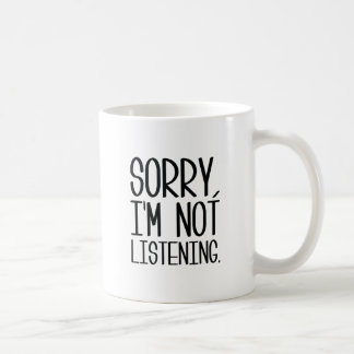 Sorry, I'm Not Listening Coffee Mug