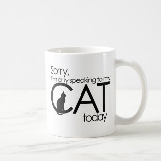 Sorry I'm only speaking to my cat today Basic White Mug