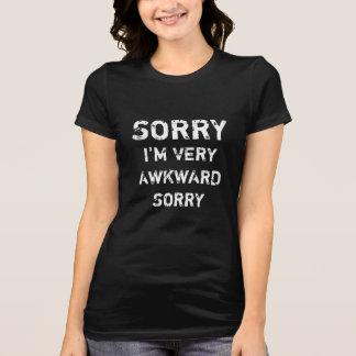 SORRY I'M VERY AWKWARD SORRY T-Shirt