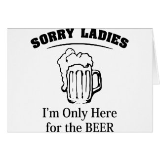 Sorry Ladies I m Only Here For The Beer Greeting Card
