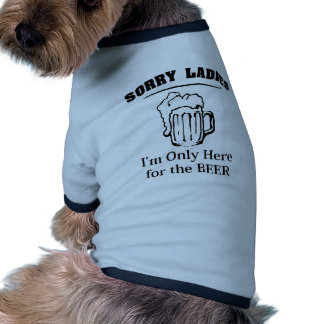 Sorry Ladies I m Only Here For The Beer Dog T-shirt