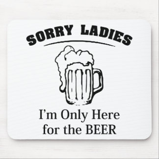 Sorry Ladies I m Only Here For The Beer Mousepads