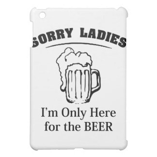 Sorry Ladies I'm Only Here For The Beer iPad Mini Cases