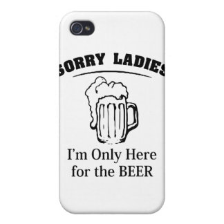 Sorry Ladies I'm Only Here For The Beer iPhone 4 Cover