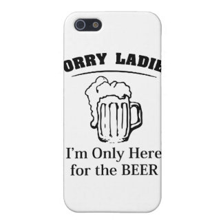 Sorry Ladies I'm Only Here For The Beer iPhone 5/5S Case