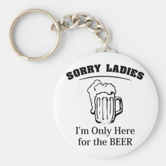 Sorry Ladies I'm Only Here For The Beer Key Chains