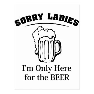 Sorry Ladies I'm Only Here For The Beer Postcard
