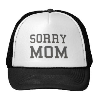 Sorry Mom Hat