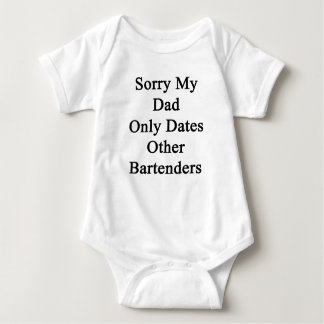 Sorry My Dad Only Dates Other Bartenders Baby Bodysuit