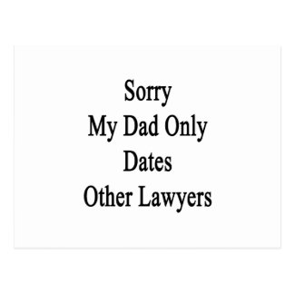 Sorry My Dad Only Dates Other Lawyers Postcard