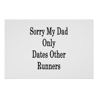 Sorry My Dad Only Dates Other Runners Poster