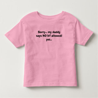 Sorry.. my daddy says NO b'f allow... - Customized Tee Shirt