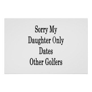 Sorry My Daughter Only Dates Other Golfers Poster