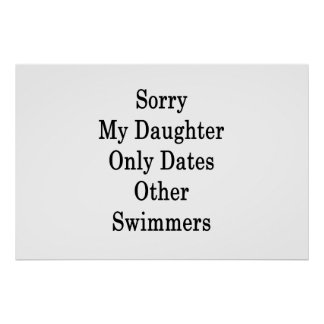 Sorry My Daughter Only Dates Other Swimmers Poster